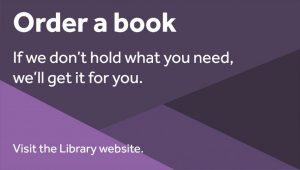 Order a book signage example. 'Order a book. If we don't hold what you need, we'll get it for you. Visit the Library website'.